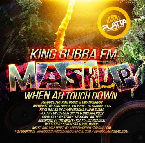 Mashup (When Ah Touchdown) by King Bubba Fm
