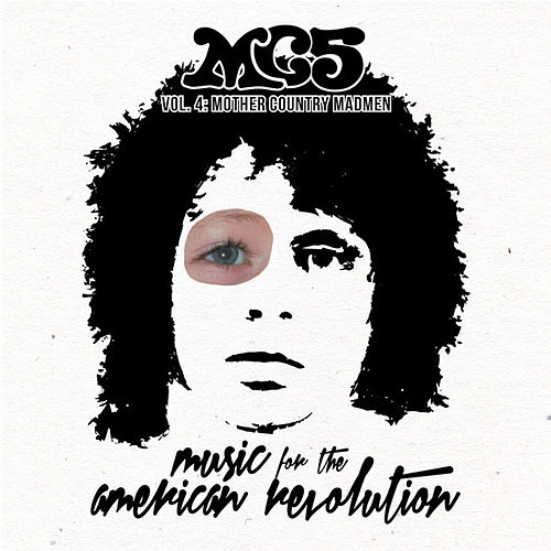 Music for the American Revolution, Vol. 4: Mother Country Madmen fra MC5