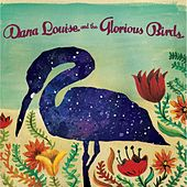Dana Louise and the Glorious Birds by Dana Louise and the Glorious Birds