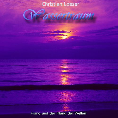 Wassertraum (Piano und der Klang der Wellen) von Christian Loeser