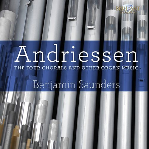 Andriessen: The Four Chorals and Other Organ Music de Benjamin Saunders