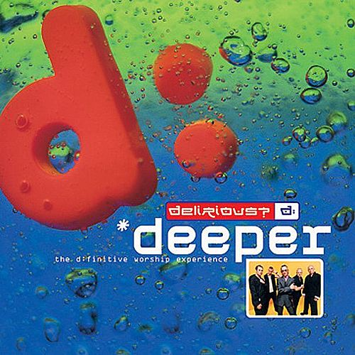 Deeper - The D:finitive Worship Experience de Delirious?