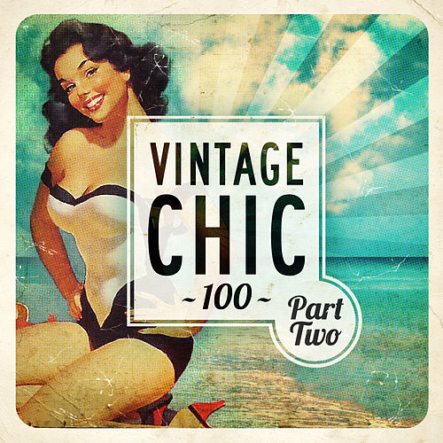 Vintage Chic 100 - Part Two by Various Artists
