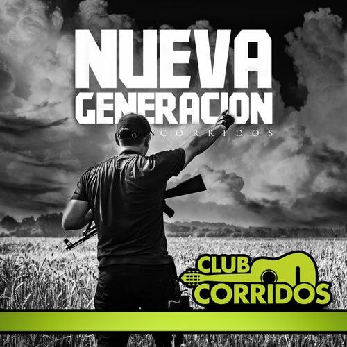 Club Corridos Presenta Nueva Generacion Corridos Exitos Como el Desconocido, St Ando en Guerra, La Captura del Jt, Nueva Era, La Muerte del M1, El Terror de Various Artists