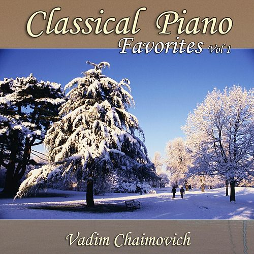 Classical Piano Favorites, Vol. 1 by Vadim Chaimovich