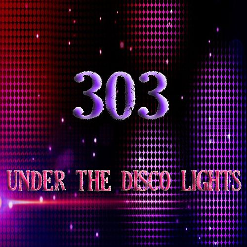 Under The Disco Lights by 303