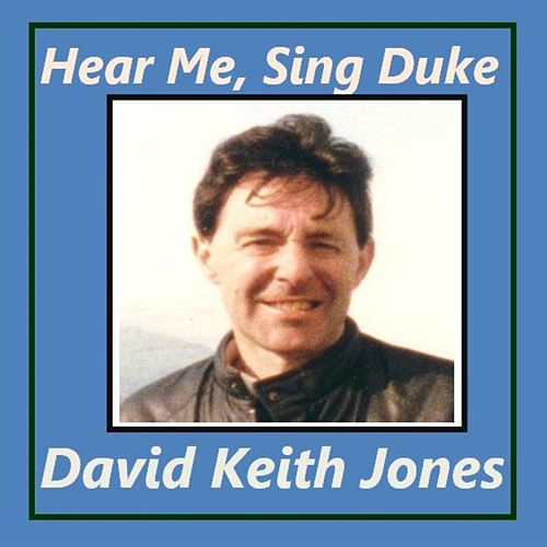 Hear Me, Sing Duke de David Keith Jones
