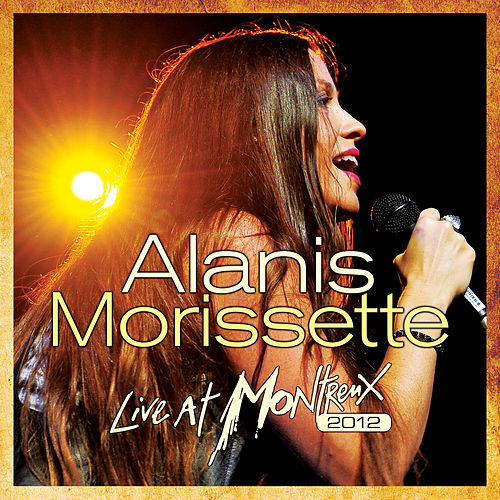 Live At Montreux 2012 (Live At The Montreux Jazz Festival, Montreux,Switzerland / 2012) by Alanis Morissette