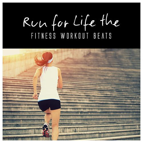 Run for Life the Fitness Workout Beats de Various Artists