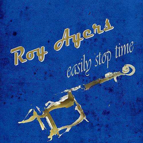 Easily Stop Time by Roy Ayers