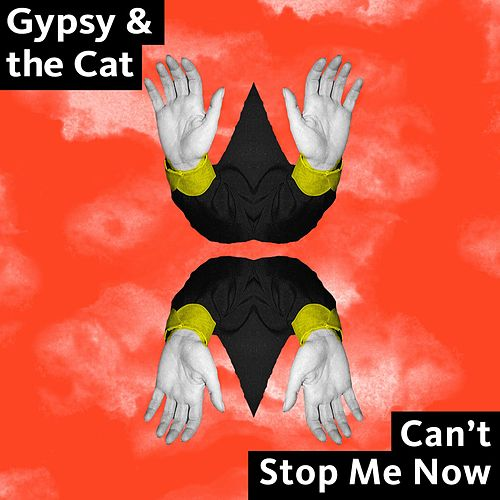 Can't Stop Me Now von Gypsy & The Cat