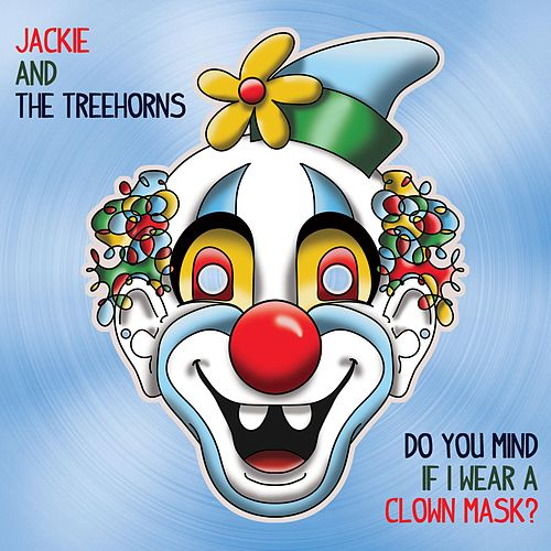 Do You Mind If I Wear a Clown Mask? by Jackie and The Treehorns