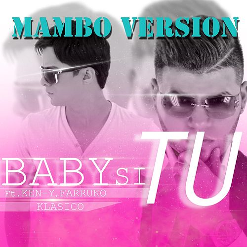 Baby Si Tu (Mambo Version) [feat. Farruko & Ken-Y] by Klasico