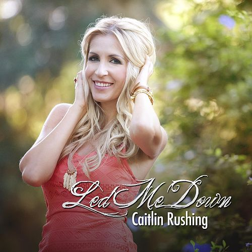 Led Me Down by Caitlin Rushing
