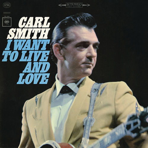 I Want to Live and Love de Carl Smith