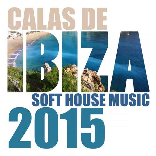 Calas De Ibiza - Soft House Music 2015 by Various Artists