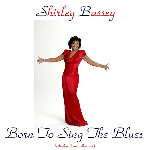 Born to Sing the Blues (Remastered) von Shirley Bassey