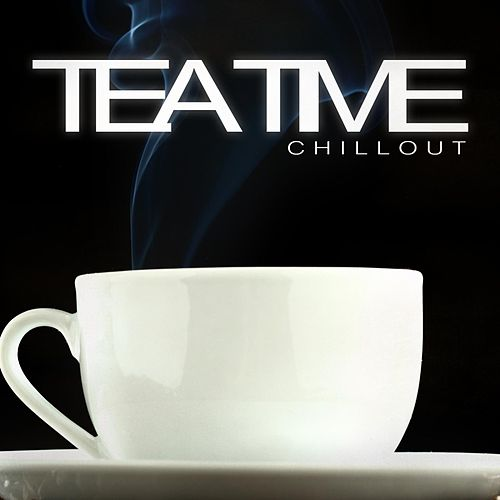Tea Time Chillout von Various Artists