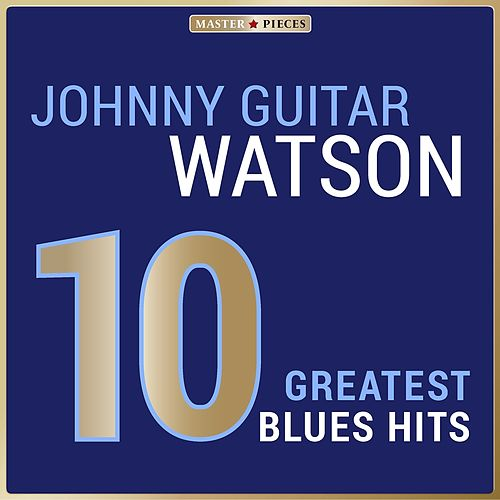 Masterpieces Presents Johnny Guitar Watson: 10 Greatest Blues Hits von Johnny 'Guitar' Watson