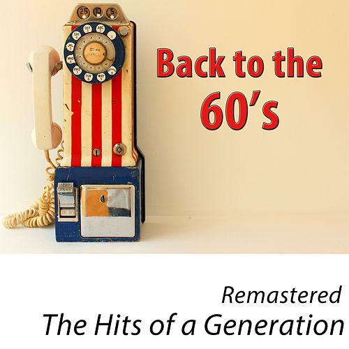 Back to the 60's - The Hits of a Generation (100 Classics Remastered) di Various Artists