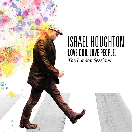 Love God. Love People. (The London Sessions) by Israel Houghton