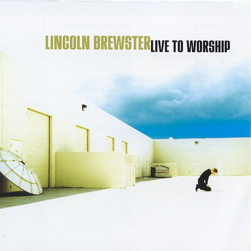 Live To Worship von Lincoln Brewster