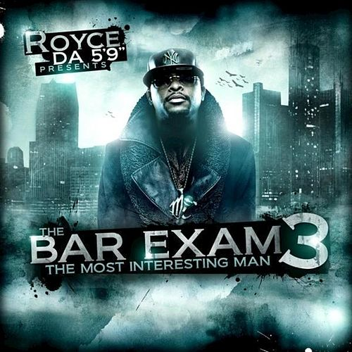 Bar Exam 3 (The Most Interesting Man) by Royce Da 5'9