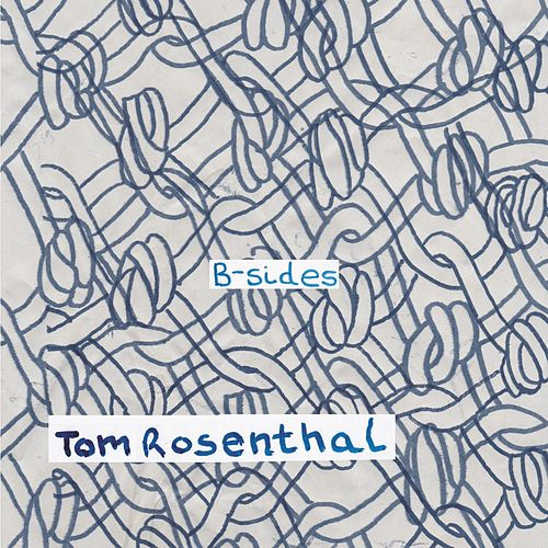 B-Sides von Tom Rosenthal