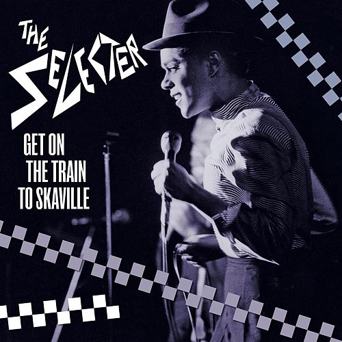 Get on the Train to Skaville von The Selecter