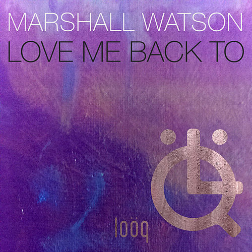 Love Me Back To by Marshall Watson