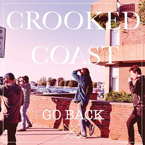 Go Back von Crooked Coast