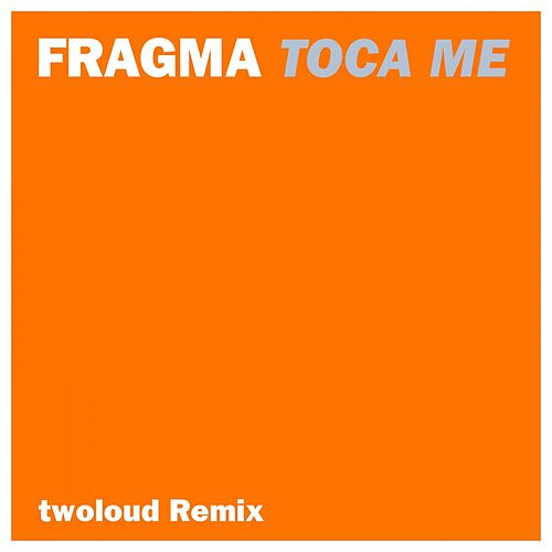 Toca Me (twoloud Remix) by Fragma