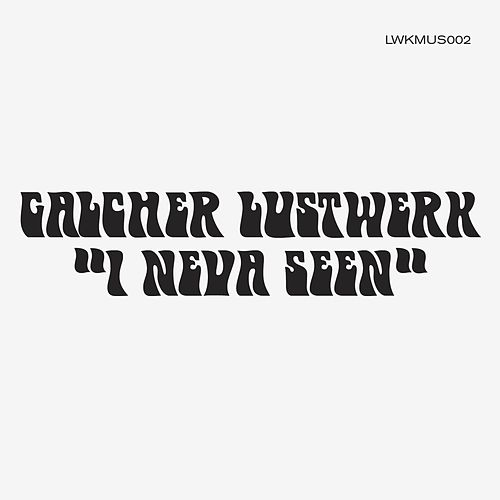I Neva Seen by Galcher Lustwerk