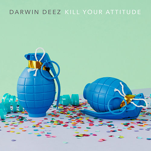 Kill Your Attitude von Darwin Deez