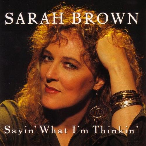 Sayin' What I'M Thinkin' by Sarah Brown