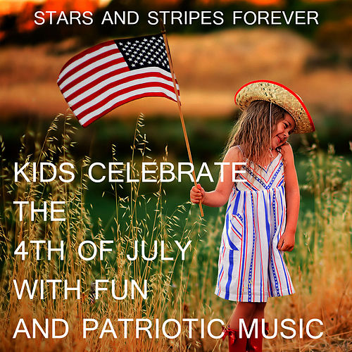 Stars and Stripes Forever: Kids Celebrate the 4th of July with Fun and Patriotic Music de Various Artists