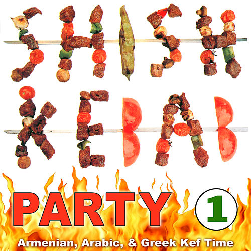 Shish Kebab Party 1: Armenian, Arabic, & Greek Kef Time de Various Artists