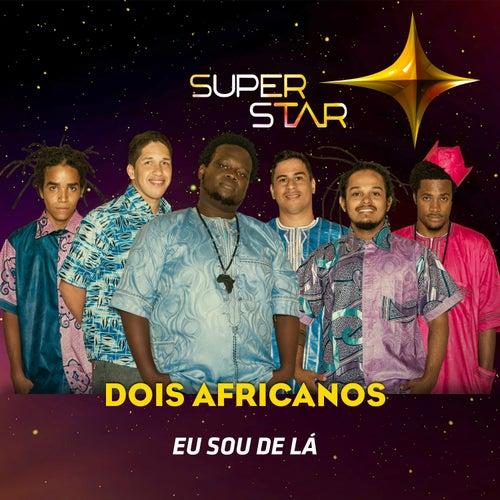 Eu Sou de Lá (Superstar) - Single de Dois Africanos