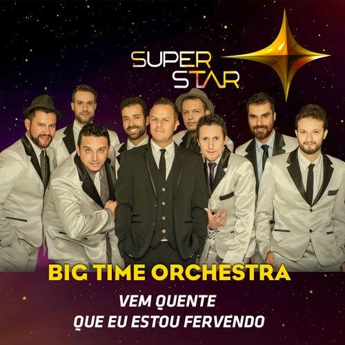 Vem Quente Que Eu Estou Fervendo (Superstar) - Single by Big Time Orchestra