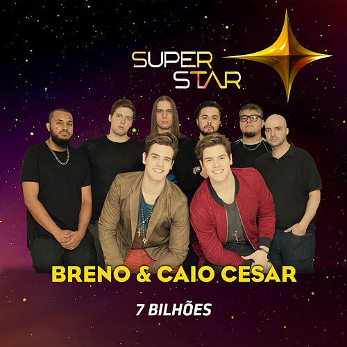 7 Bilhões (Superstar) - Single by Breno & Caio César