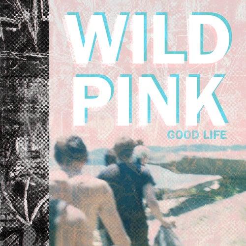 Good Life de Wild Pink