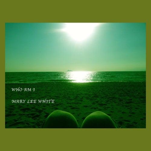 Who Am I de Mary Lee White