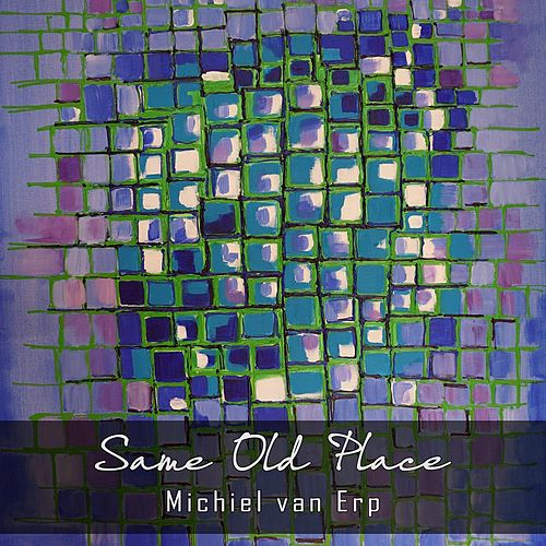 Same Old Place by Michiel van Erp
