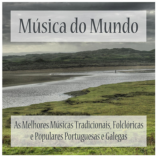 Música do Mundo: As Melhores Músicas Tradicionais, Folclóricas e Populares Portuguesas e Galegas by Various Artists
