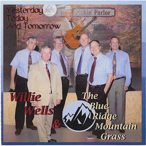 Yesterday, Today and Tomorrow de Willie Wells and the Blue Ridge Mountain Grass