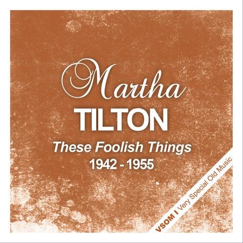 These Foolish Things (1942 - 1955) de Martha Tilton