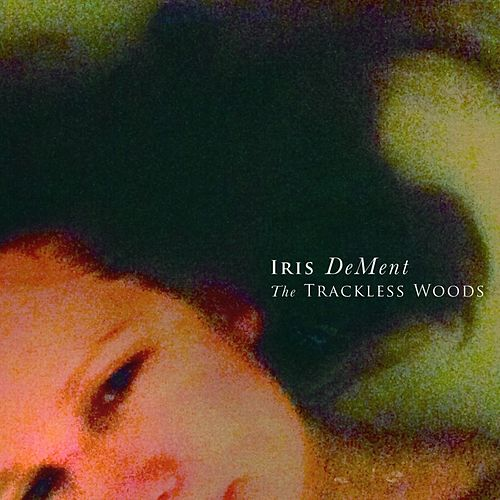 The Trackless Woods von Iris Dement