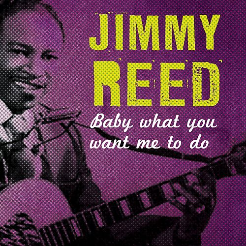 Baby What You Want Me to Do by Jimmy Reed