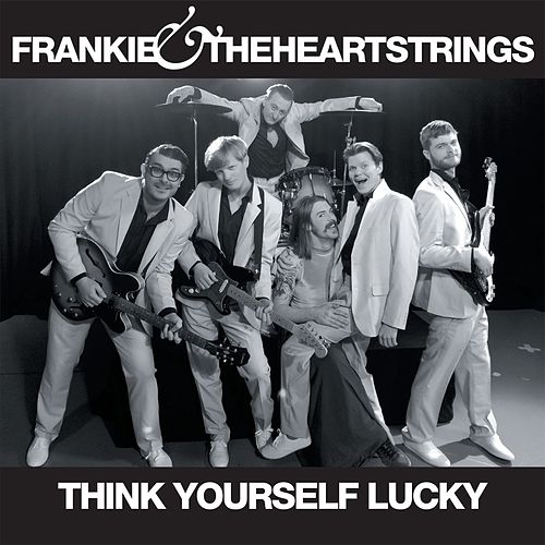 Think Yourself Lucky - Single by Frankie & The Heartstrings