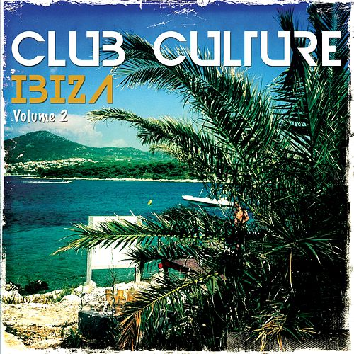 Club Culture - Ibiza, Vol. 2 by Various Artists